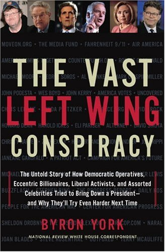 Download The Vast Left Wing Conspiracy: The Untold Story of How Democratic Operatives, Eccentric Billionaires, Liberal Activists, and Assorted Celebrities Tried to Bring Down a President--and Why They'll Try Even Harder Next Time pdf epub