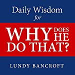 Daily Wisdom for Why Does He Do That?: Encouragement for Women Involved with Angry and Controlling Men | Lundy Bancroft