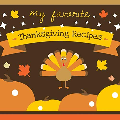 My Favorite Thanksgiving Recipes: A Cute Fall Cookbook Journal to Write in by Currant Lane