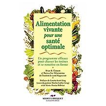 Alimentation vivante pour une santé optimale: Un programme efficace pour chasser les toxines et se remettre en forme (French Edition)