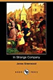 In Strange Company, James Greenwood, 1409966321