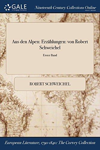 Aus den Alpen: Erzählungen: von Robert Schweichel; Erster Band