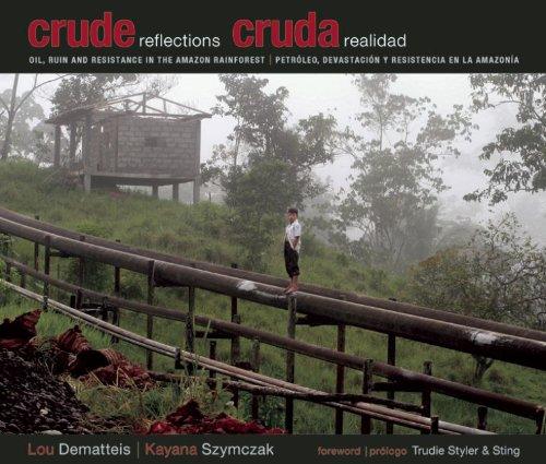 Descargar Libro Crude Reflections/cruda Realidad: Oil, Ruin And Resistance In The Amazon Rainforest/petroleo, Devastacion Y Resistencia En La Amazonia Lou Dematteis