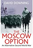 The Moscow Option: An Alternative Second World War by David Downing (2013-08-15)