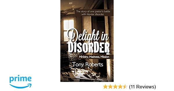 Delight in Disorder: Ministry, Madness, Mission: Tony E. Roberts ...