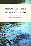 Against the Tide, Miroslav Volf, 0802865062