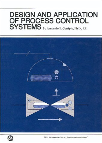 Instrument Module - Design and Application of Process Control Systems (Independent Learning Module from the Instrument Society of America.)