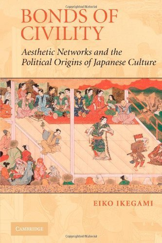 Bonds of Civility: Aesthetic Networks and the Political Origins of Japanese Culture (Structural Analysis in the Social Sciences) by Ikegami, Eiko published by Cambridge University Press