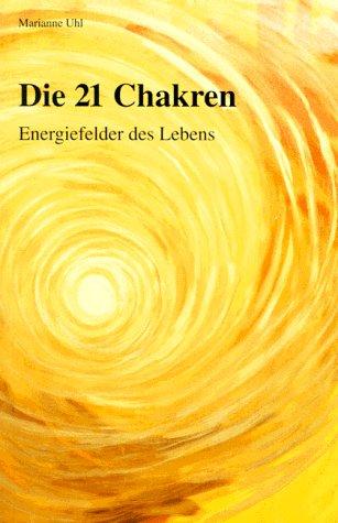 Die 21 Chakren: Energiefelder des Lebens