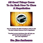 All Good Things Come to an End - How to Close a Negotiation: Practical Proven Techniques That Will Help You Get the Best Deal Possible Out of Your Next Negotiation | Jim Anderson