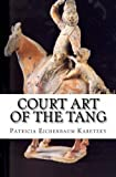 img - for Court Art of the Tang by Patricia Eichenbaum Karetzky (2012-11-29) book / textbook / text book