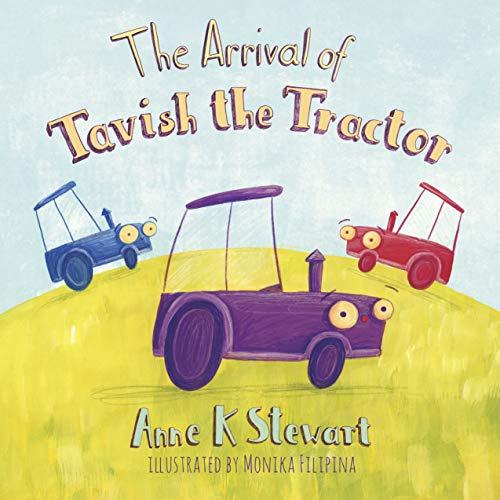 The Arrival of Tavish the Tractor por Anne K. Stewart