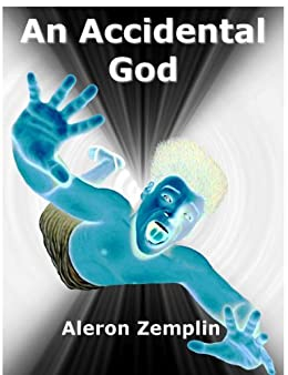 An Accidental God: The Evolution of Religion, or How a Boy from the Dawn of Civilization Became the God of Jews, Christians, and Muslims by [Zemplin, Aleron]