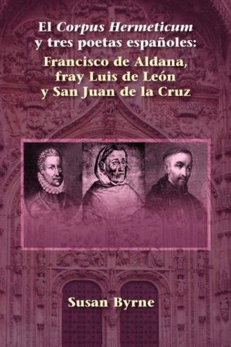 El Corpus Hermeticum y tres poetas españoles: Francisco de Aldana, fray Luis de Leon y San Juan de la Cruz (Juan de La Cuesta Hispanic Monographs) (Spanish Edition) [Susan Byrne] (Tapa Blanda)
