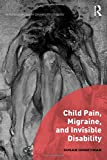 img - for Child Pain, Migraine, and Invisible Disability (Interdisciplinary Disability Studies) book / textbook / text book