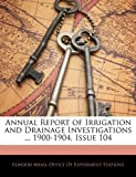 Annual Report of Irrigation and Drainage Investigations 1900-1904, Issue 104, Elwood Mead, 1145506011