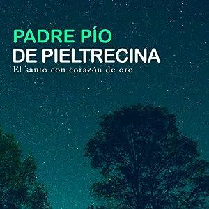 Padre Pio de Pieltrecina [Father Pio of Pietrelcina] Audiobook