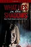 What Lies in the Shadows: How Truth Healed a Splintered Mind