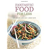 Fantastic Food for Less: Less Waste, Less Cost, More Taste