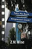 Take Me Back, Kingswood Clock!, Z. M. Wise, 1937705234