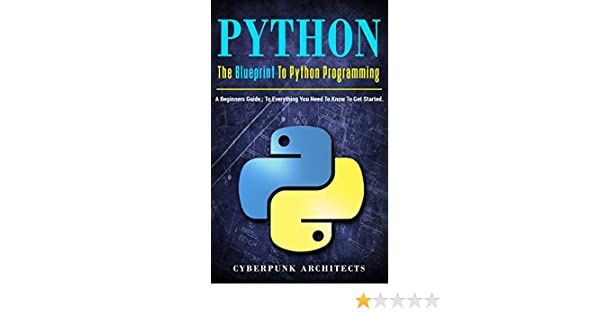 Python the blueprint to python programming a beginners guide python the blueprint to python programming a beginners guide everything you need to know to get started cyberpunk blueprint series malvernweather Gallery