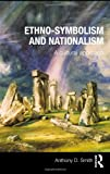 Ethno-symbolism and Nationalism: A Cultural Approach, Anthony D. Smith, 0415497957