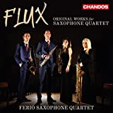 Flux: Original Works for Saxophone Quartet [Ferio Saxophone Quartet] [Chandos: CHAN 10987]
