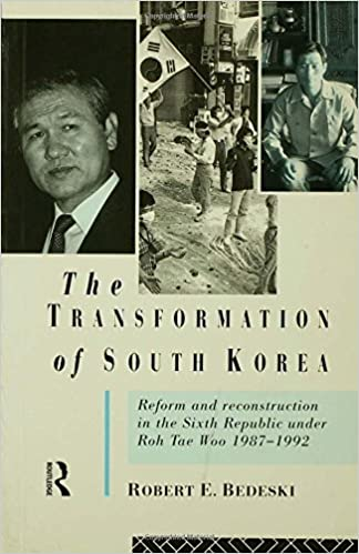 Book The Transformation of South Korea: Reform and Reconstitution in the Sixth Republic Under Roh Tae Woo, 1987-1992: Reform and Reconstitution in the Sixth Republic Under Roh Tae Woo, 1987-92