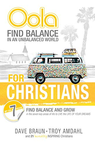 Oola for Christians: Find Balance in an Unbalanced World--Find Balance and Grow in the 7 Key Areas of Life to Live the Life of Your Dreams (Oola Find Balance In An Unbalanced World)