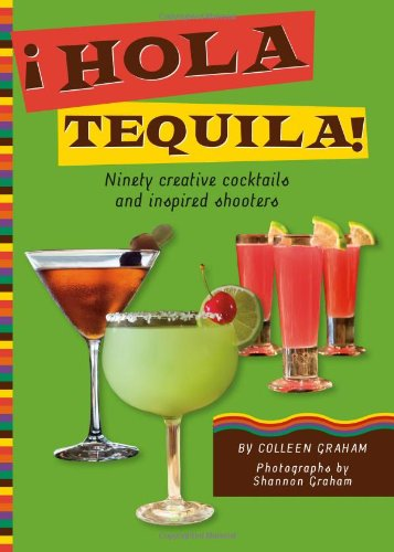 Download ¡Hola Tequila!, Ninety Creative Cocktails and Inspired Shooters pdf epub