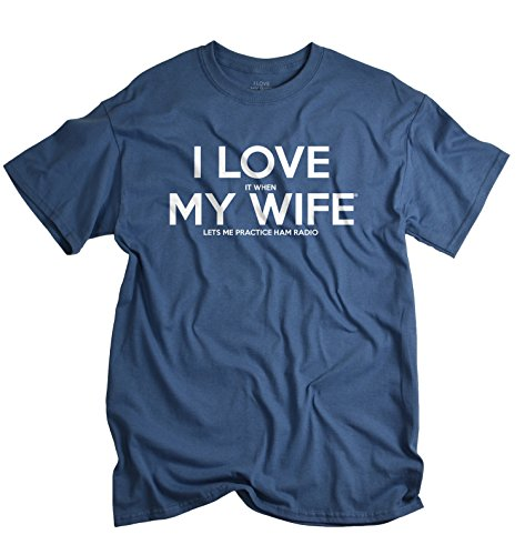 I LOVE it when MY WIFE Lets Me Practice Ham Radio T-Shirt Large Blue Dusk