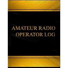 Amateur Radio Operator (Log Book, Journal - 125 pgs, 8.5 X 11 inches): Amateur Radio Operator Logbook (Black  cover, X-Large) (Centurion Logbooks/Record Books)