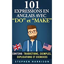"101 Expressions en anglais avec ""DO"" et ""MAKE""  (French Edition)"