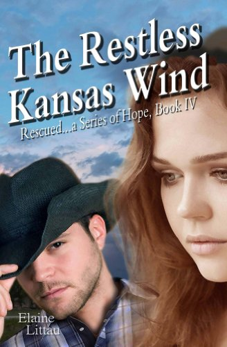 The Restless Kansas Wind (Rescued...a Series of Hope Book 4) by [Littau, Elaine]