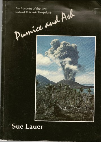 Pumice and Ash an Account of the 1994 Rabaul Volcanic Eruptions