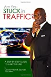img - for Are You Stuck In Traffic? A Step-By-Step Guide To A Better Life! book / textbook / text book
