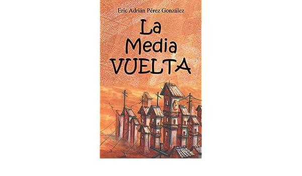 Amazon.com: La Mediavuelta (Spanish Edition) eBook: Eric Adrián Pérez González: Kindle Store