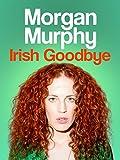 Morgan Murphy: Irish Goodbye
