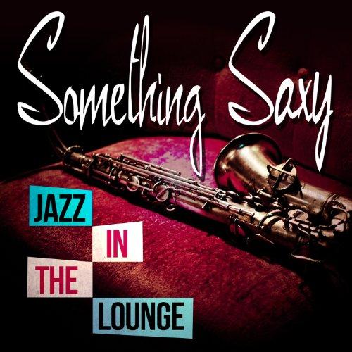 Something Saxy - Jazz in the L...