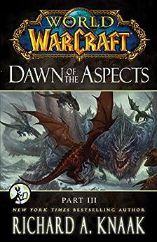 World of Warcraft: Dawn of the Aspects: Part III by [Knaak, Richard A.]