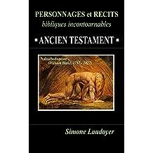 PERSONNAGES et RECITS BIBLIQUES incontournables: ANCIEN TESTAMENT (French Edition)
