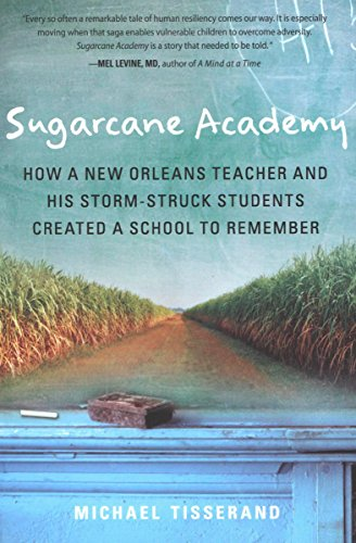 Sugarcane Academy: How a New Orleans Teacher and His Storm-Struck Students Created a School to Remember (Harvest Original) ()