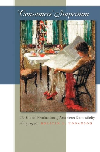 Consumers' Imperium: The Global Production of American...