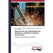 Adquisición de Habilidades de Soldadura GMAW en Robots Industriales: Sistemas Automatizados Industriales (