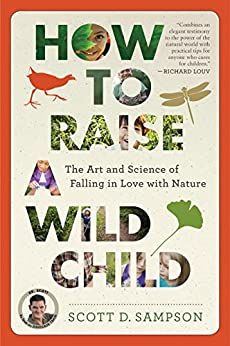 How to Raise a Wild Child: The Art and Science of Falling in Love with Nature by [Sampson, Scott D.]