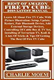 BEST OF AMAZON FIRE TV CUBE: 2018 Latest Manual: Learn All About Fire TV Cube With Picture Illustration: Setup, Update, Restart, Pair Bluetooth Device, Add External Storage Devices, Controlling...
