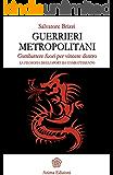 Guerrieri metropolitani: Combattere fuori per vincere dentro - La filosofia degli sport da combattimento