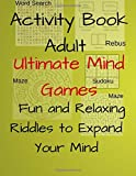 Activity Book Adult Ultimate Mind Games Fun and Relaxing Riddles to Expand Your Mind: 400+Much More Riddles to Make Your Friends Laugh With Mazes,Sudoku,Word Search,Rebus For Adults,Teens Volume 4