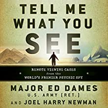 Tell Me What You See: Remote Viewing Cases from the World's Premier Psychic Spy Audiobook by Ed Dames, Joel Harry Newman Narrated by Stephen Bowlby