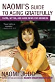 Naomi's Guide to Aging Gratefully, Naomi Judd, 0743275160